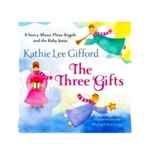Three Gifts : A Story about Three Angels and the B